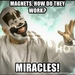 Insane Clown Posse - Magnets, How do they work? MIRACLES!