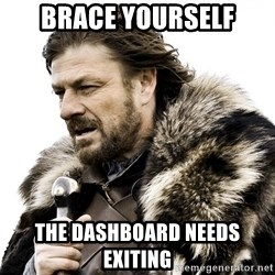 Brace yourself - Brace Yourself The Dashboard Needs Exiting