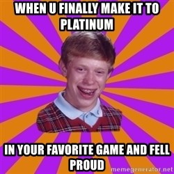 Unlucky Brian Strikes Again - When u finally make it to platinum in your favorite game and fell proud