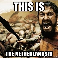 This Is Sparta Meme - This is The Netherlands!!!