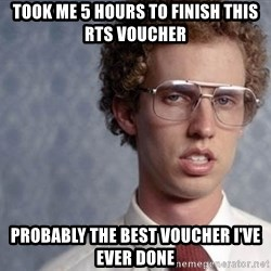 Napoleon Dynamite - TOOK ME 5 HOURS TO FINISH THIS RTS VOUCHER  PROBABLY THE BEST VOUCHER I'VE EVER DONE