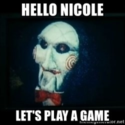 SAW - I wanna play a game - Hello Nicole Let's Play a Game