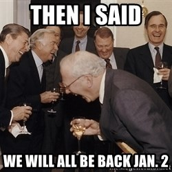 So Then I Said... - Then I said  We will all be back Jan. 2