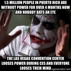 joker mind loss - 1.5 Million people in Puerto Rico are without power for over 4 months now and nobody bats an eye The Las Vegas Convention Center looses Power during CES and everyone looses their mind