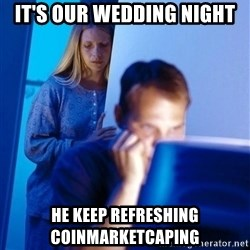 Redditors Wife - It's our wedding night He keep refreshing coinmarketcaping