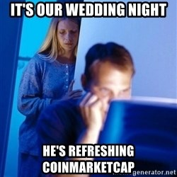 Redditors Wife - It's our wedding night He's refreshing coinmarketcap