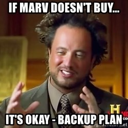 Ancient Aliens - If marv doesn't buy... it's okay - backup plan