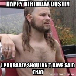 Stereotypical Redneck - Happy Birthday Dustin I probably shouldn't have said that