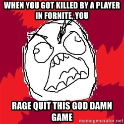 Rage FU - When you got killed by a player in Fornite, you RAGE QUIT THIS GOD DAMN GAME