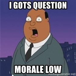 ollie williams - I gots question  MORALE LOW