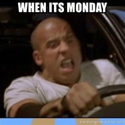 fast and furious - when its monday