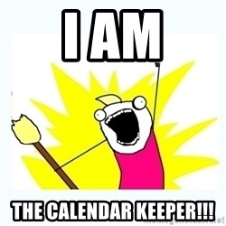 All the things - I AM the calendar keeper!!!