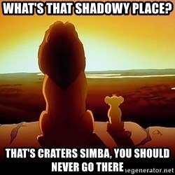 simba mufasa - What's that shadowy place? That's craters Simba, you should never go there