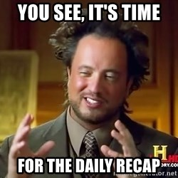 Ancient Aliens - You see, it's time for the daily recap