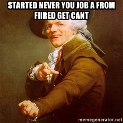 Joseph Ducreux - Started Never You Job A From Fiired Get Cant