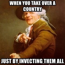 Joseph Ducreux - when you take over a country  just by invecting them all