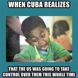 I love coloring kid - When Cuba realizes That the US was going to take control over them this whole time