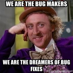 WillyWonka - we are the bug makers we are the dreamers of bug fixes