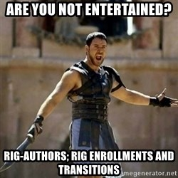 GLADIATOR - are you not entertained? rig-authors; rig enrollments and transitions