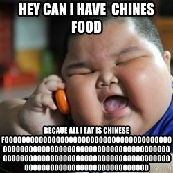 fat chinese kid - hey can i have  chines food becaue all i eat is chinese foooooooooooooooooooooooooooooooooooooooooooooooooooooooooooooooooooooooooooooooooooooooooooooooooooooooooooooooooooooooooooooooooooooooooooooooood