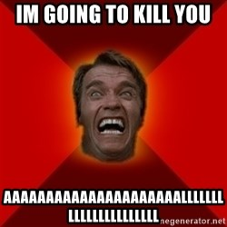Angry Arnold - im going to kill you  aaaaaaaaaaaaaaaaaaaaallllllllllllllllllllll