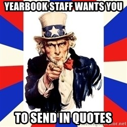 uncle sam i want you - Yearbook staff wants you to send in quotes