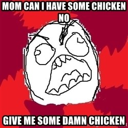 Rage FU - mom can i have some chicken No Give ME SOME DAMN CHICKEN