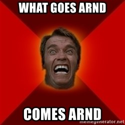 Angry Arnold - what goes arnd comes arnd