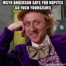 Willy Wonka - Msyo Anderson says you kopites go fuck yourselves