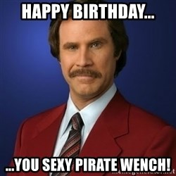 Anchorman Birthday - Happy Birthday... ...you sexy pirate wench!