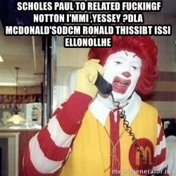 Ronald Mcdonald Call - Scholes Paul to related fuckingf notton I'mmi ,YesseY ?dla McDonald'sodcM Ronald thissibt issi EllonollHE