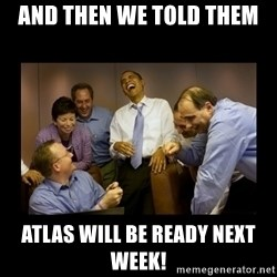 obama laughing  - And then we told them Atlas will be ready next week!