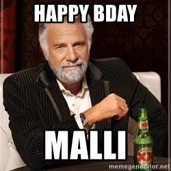 The Most Interesting Man In The World - happy Bday Malli