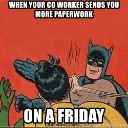 batman slap robin - When your co worker sends you more paperwork on a Friday