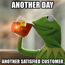 Kermit The Frog Drinking Tea - Another Day  Another satisfied customer