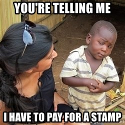 Skeptical African Child - You're Telling Me I Have To Pay For A Stamp
