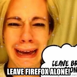 leave britney alone - Leave Firefox alone!