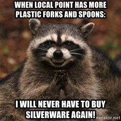 evil raccoon - When local point has more plastic forks and spoons: I will never have to buy silverware again!