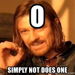 One Does Not Simply - O SIMPLY NOT DOES ONE