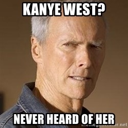 Clint Eastwood - KANYE WEST? NEVER HEARD OF HER