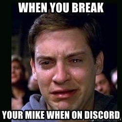 crying peter parker - when you break your mike when on discord