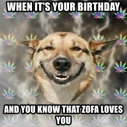 Stoner Dog - When it's your birthday and you know that zofa loves you