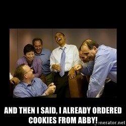 obama laughing  - And then I said, I already ordered cookies from Abby!