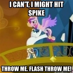 Shining Armor throwing Cadence - I can't, i might hit Spike  throw me. Flash throw me!