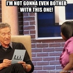 Maury Lie Detector - I'm not gonna even bother with this one!
