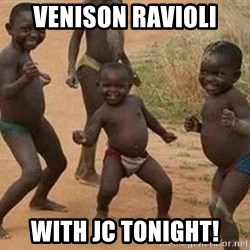 african children dancing - Venison ravioli With jc tonight!