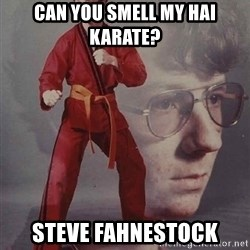 PTSD Karate Kyle - can you smell my hai karate? steve fahnestock