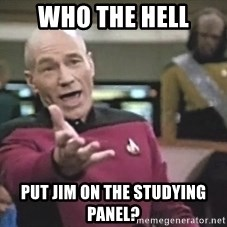 Picard Wtf - Who the hell Put Jim on the studying panel?