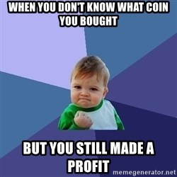 Success Kid - when you don't know what coin you bought  but you still made a profit