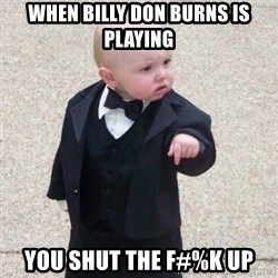 Mafia Baby - When Billy Don Burns is playing You shut the f#%k up